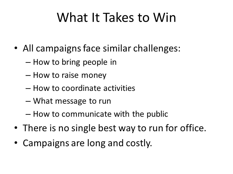 What It Takes to Win All campaigns face similar challenges: