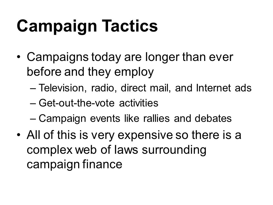 Campaign Tactics Campaigns today are longer than ever before and they employ. Television, radio, direct mail, and Internet ads.