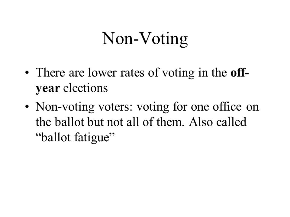 Non-Voting There are lower rates of voting in the off-year elections