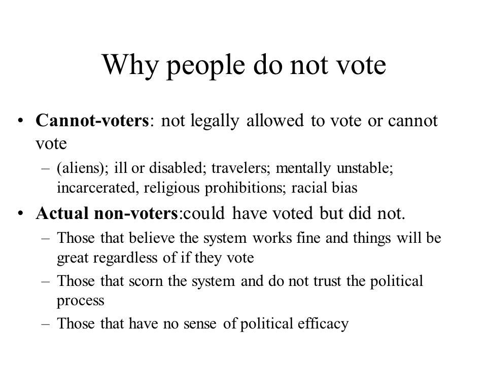 Why people do not vote Cannot-voters: not legally allowed to vote or cannot vote.