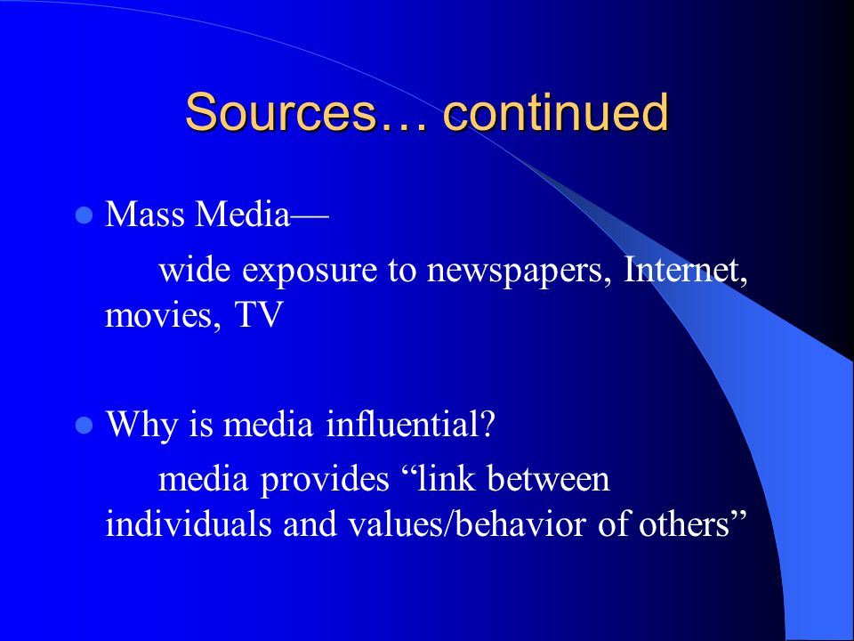 Sources… continued Mass Media—