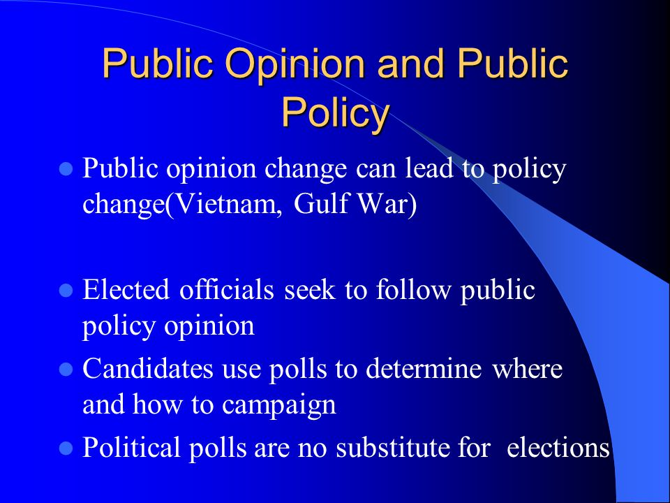 public opinion socialization voting and elections 1 public opinion is the collective belief of citizens on a given issue or question at a given point of time (slide 3) or viewed as politically relevant.