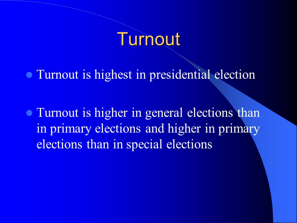 Turnout Turnout is highest in presidential election