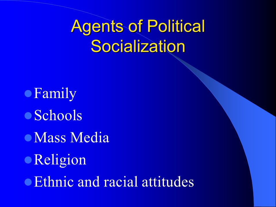 Agents of Political Socialization