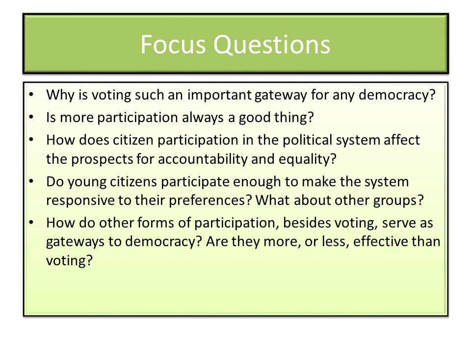 Focus Questions Why is voting such an important gateway for any democracy Is more participation always a good thing