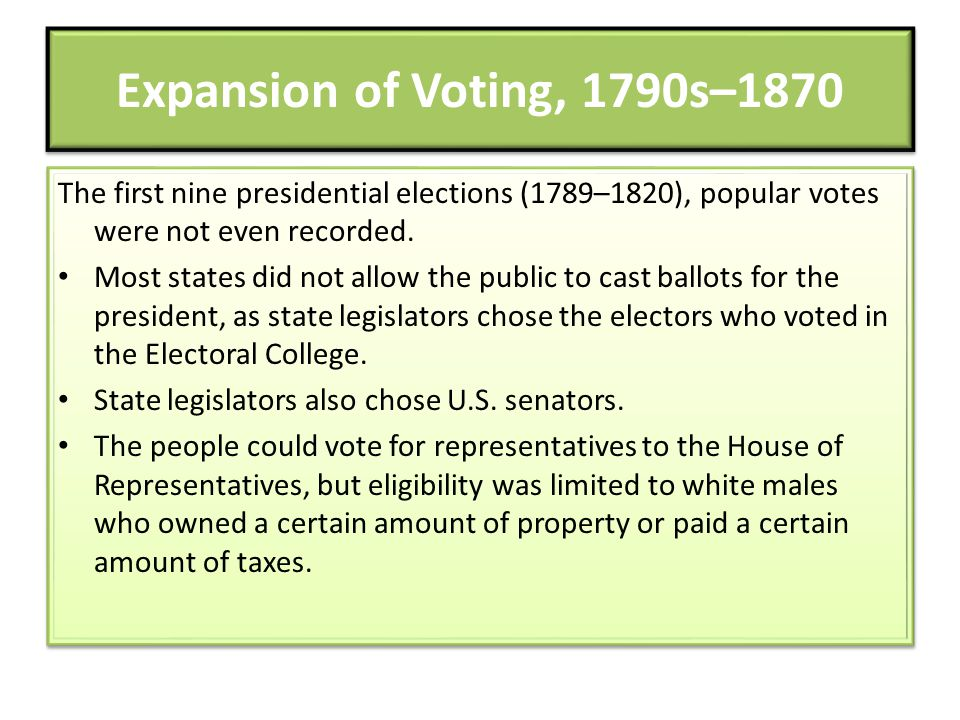 Expansion of Voting, 1790s–1870 The first nine presidential elections (1789–1820), popular votes were not even recorded.