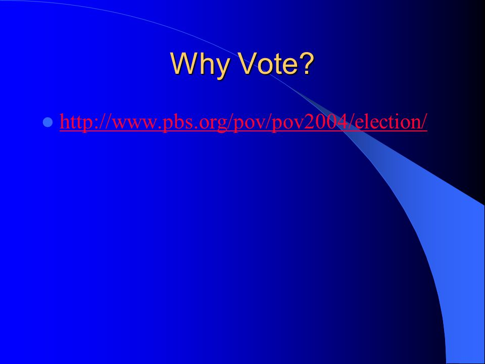 Why Vote http://www.pbs.org/pov/pov2004/election/