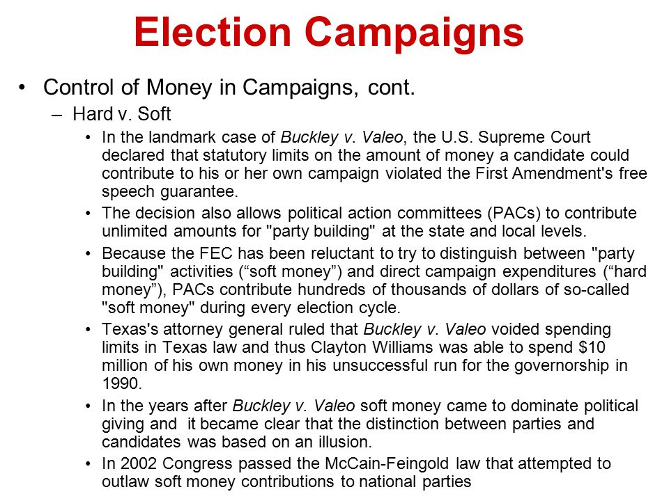 Election Campaigns Control of Money in Campaigns, cont. Hard v. Soft