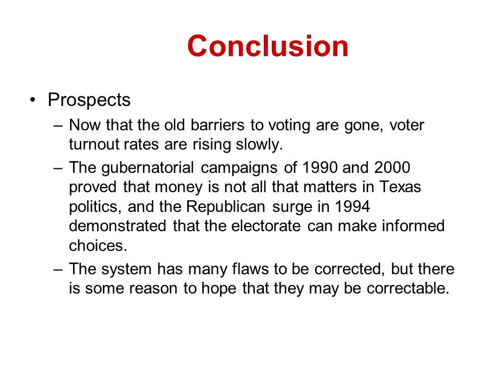 Conclusion Prospects. Now that the old barriers to voting are gone, voter turnout rates are rising slowly.