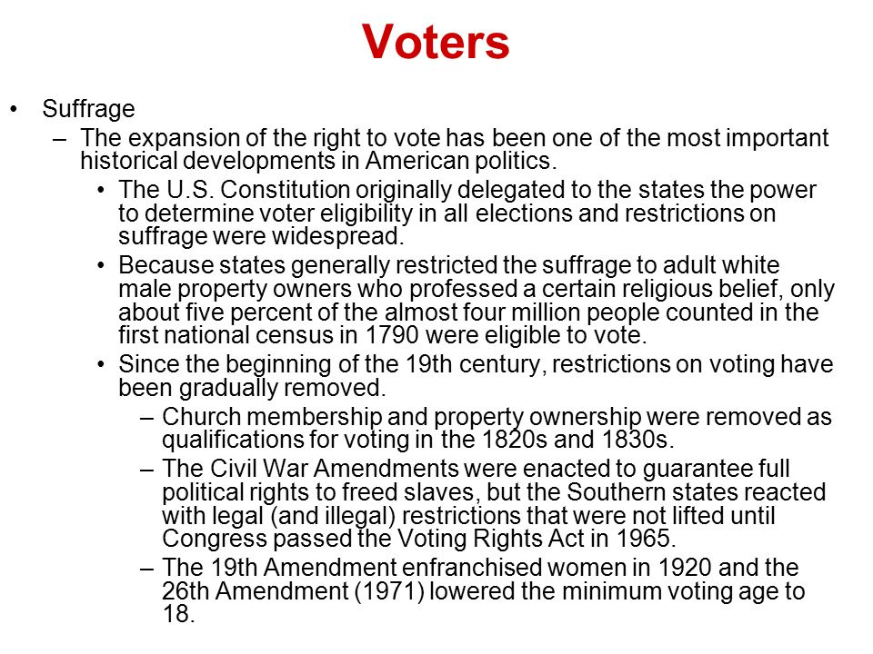 Voters Suffrage. The expansion of the right to vote has been one of the most important historical developments in American politics.
