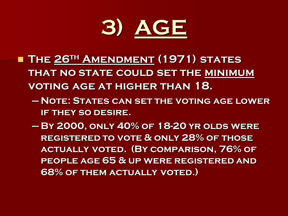 3) AGE The 26th Amendment (1971) states that no state could set the minimum voting age at higher than 18.