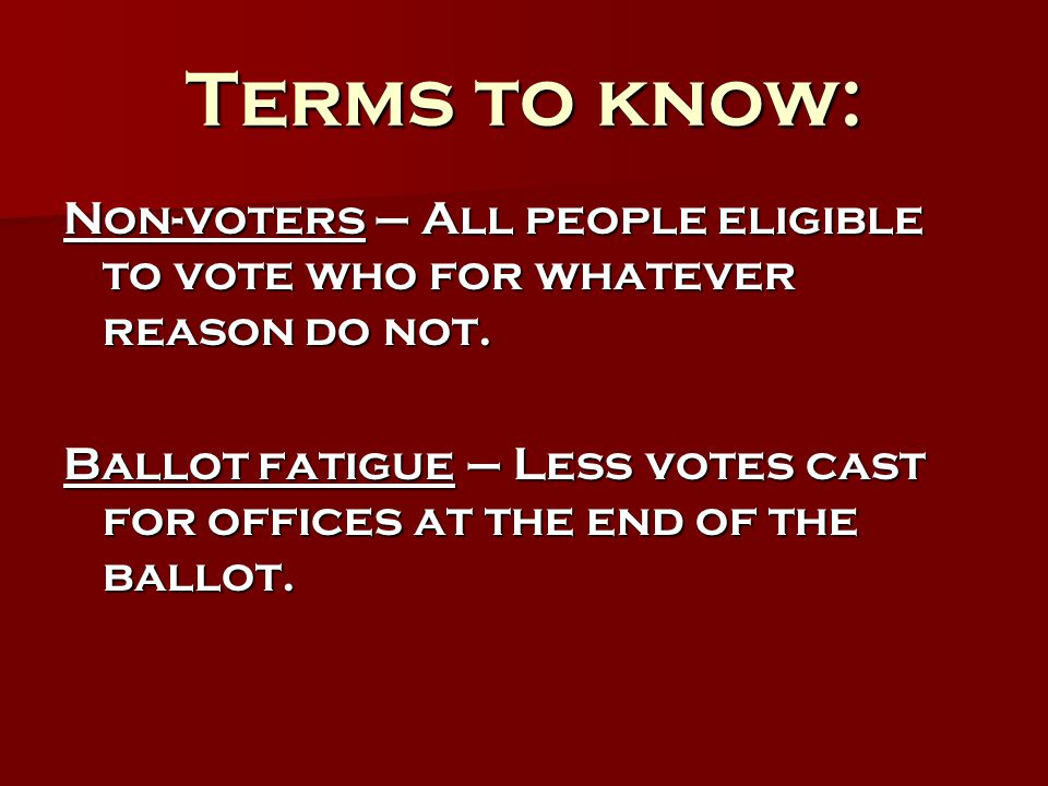 Terms to know: Non-voters – All people eligible to vote who for whatever reason do not.