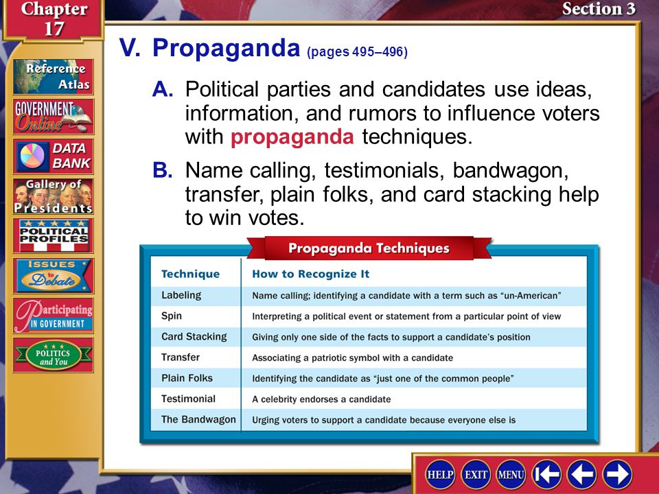 V. Propaganda (pages 495–496) A. Political parties and candidates use ideas, information, and rumors to influence voters with propaganda techniques.