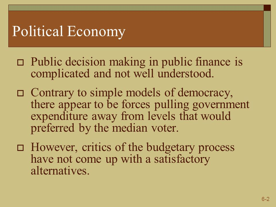Political Economy Public decision making in public finance is complicated and not well understood.