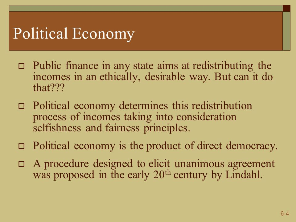 Political Economy Public finance in any state aims at redistributing the incomes in an ethically, desirable way. But can it do that