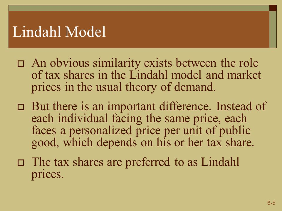 Lindahl Model An obvious similarity exists between the role of tax shares in the Lindahl model and market prices in the usual theory of demand.