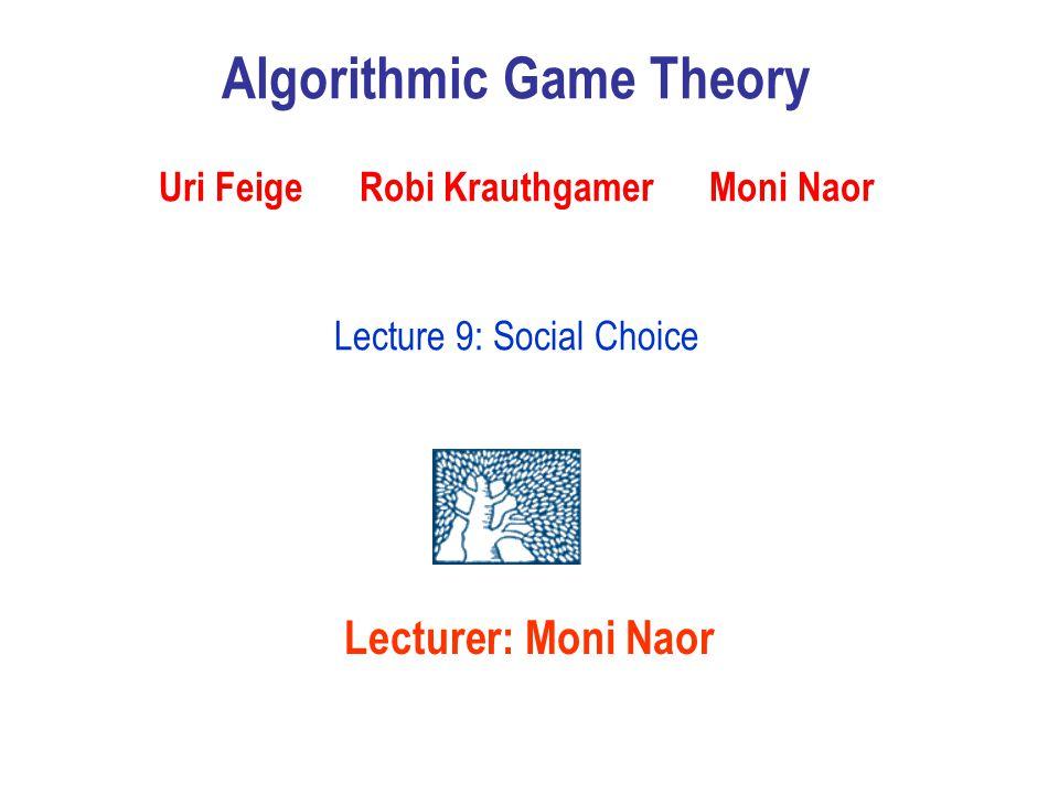 Algorithmic Game Theory Uri Feige Robi Krauthgamer Moni Naor Lecture 9: Social Choice