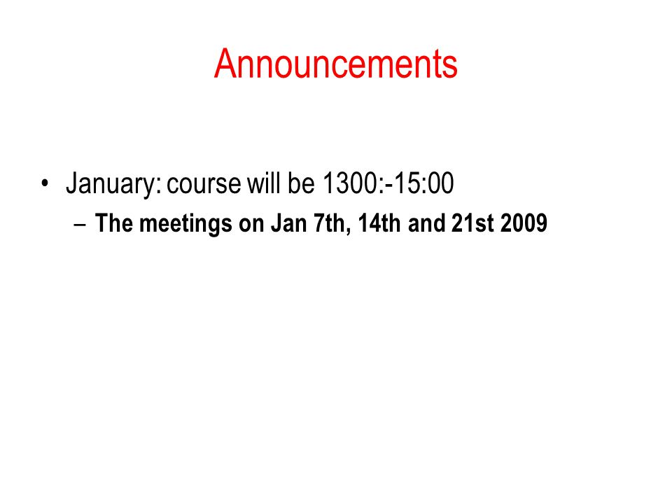 Announcements January: course will be 1300:-15:00