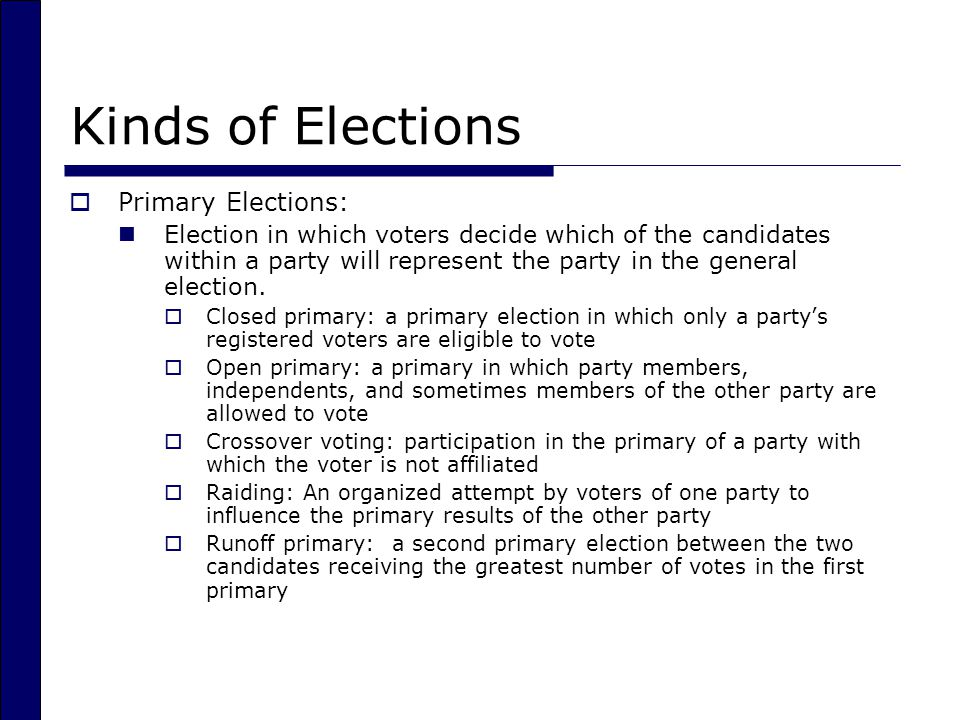 Kinds of Elections Primary Elections: