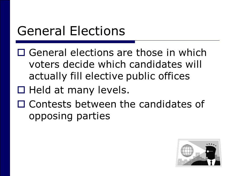 General Elections General elections are those in which voters decide which candidates will actually fill elective public offices.