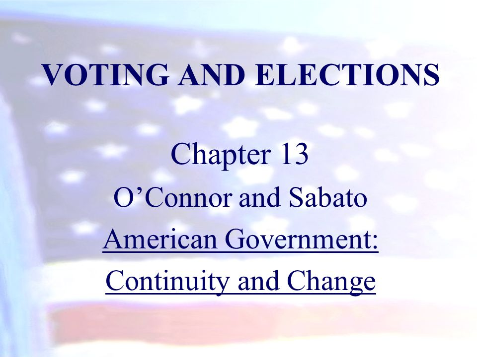 VOTING AND ELECTIONS Chapter 13 O'Connor and Sabato