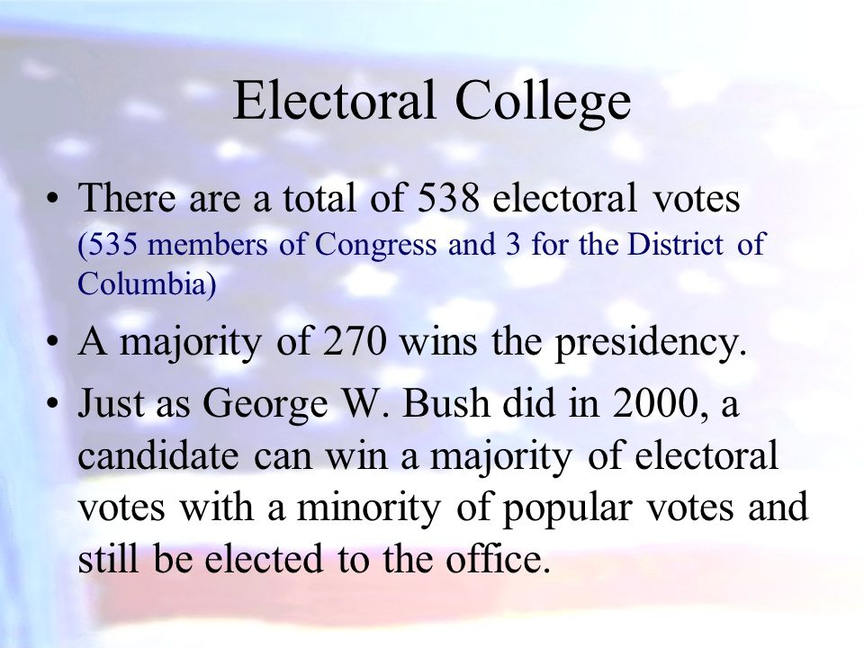 Electoral College There are a total of 538 electoral votes (535 members of Congress and 3 for the District of Columbia)