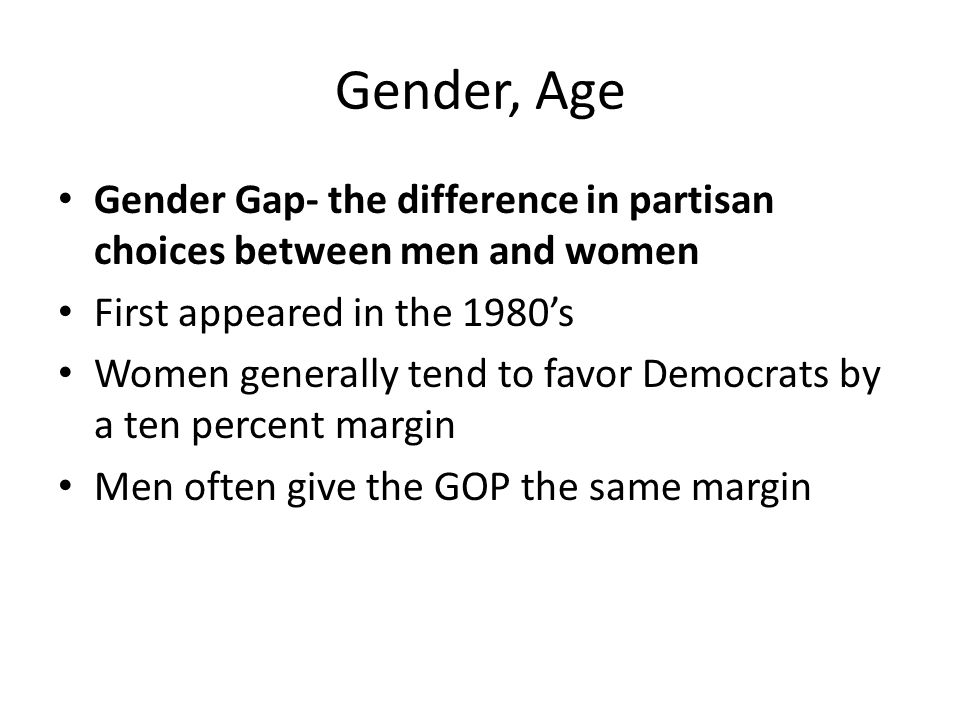 Gender, Age Gender Gap- the difference in partisan choices between men and women. First appeared in the 1980's.