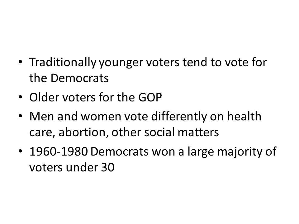 Traditionally younger voters tend to vote for the Democrats