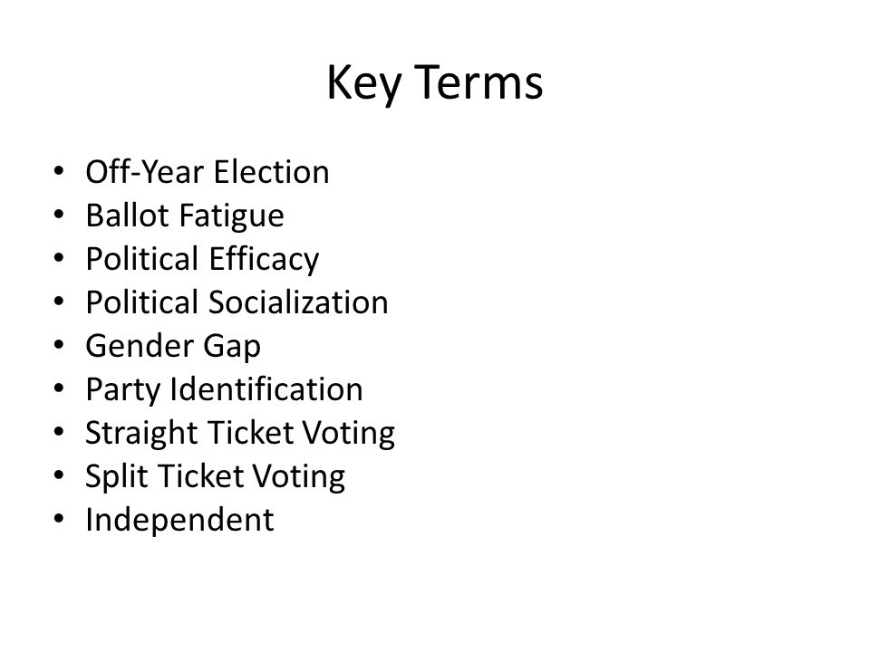 Key Terms Off-Year Election Ballot Fatigue Political Efficacy