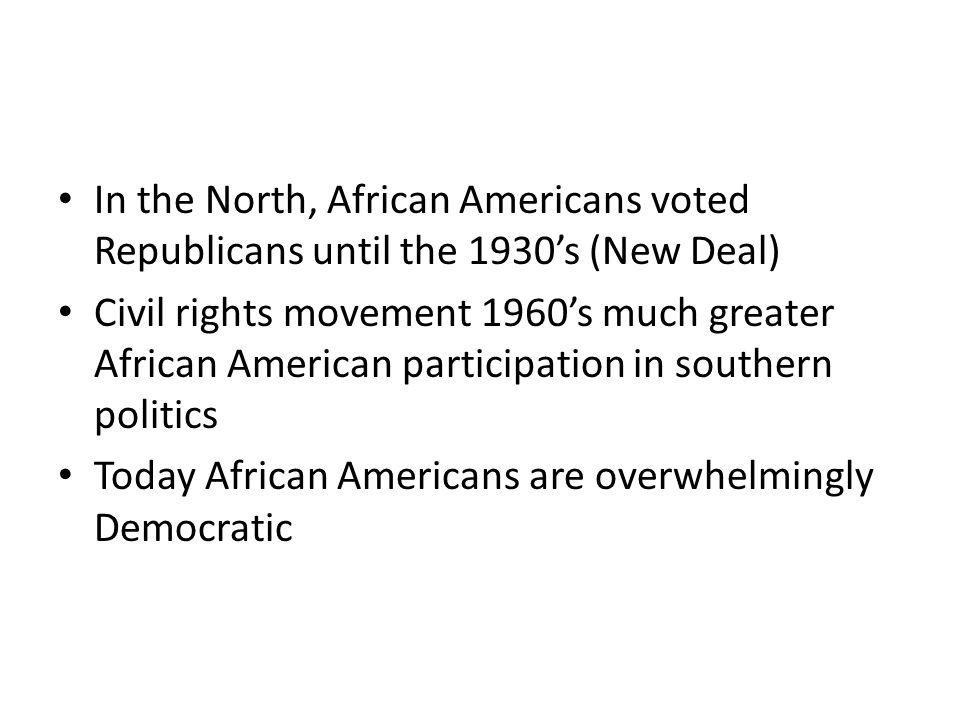 In the North, African Americans voted Republicans until the 1930's (New Deal)