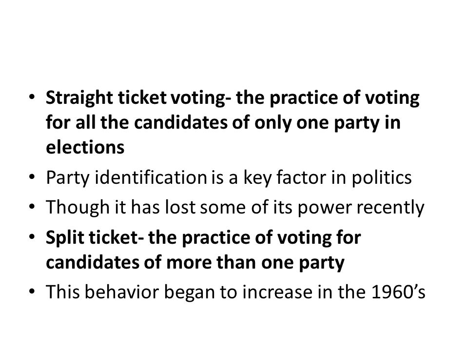 Straight ticket voting- the practice of voting for all the candidates of only one party in elections