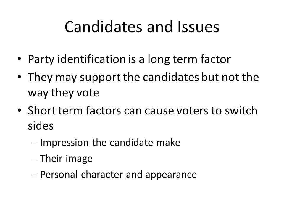 Candidates and Issues Party identification is a long term factor