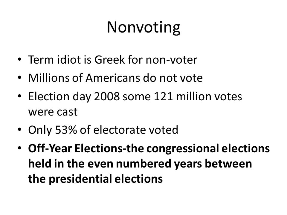 Nonvoting Term idiot is Greek for non-voter