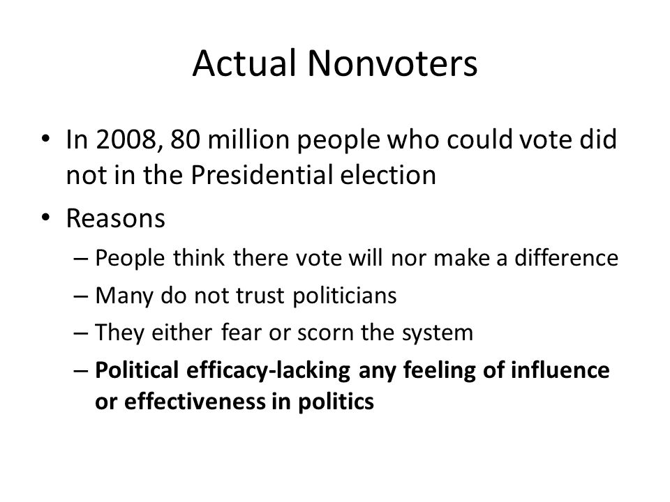 Actual Nonvoters In 2008, 80 million people who could vote did not in the Presidential election. Reasons.