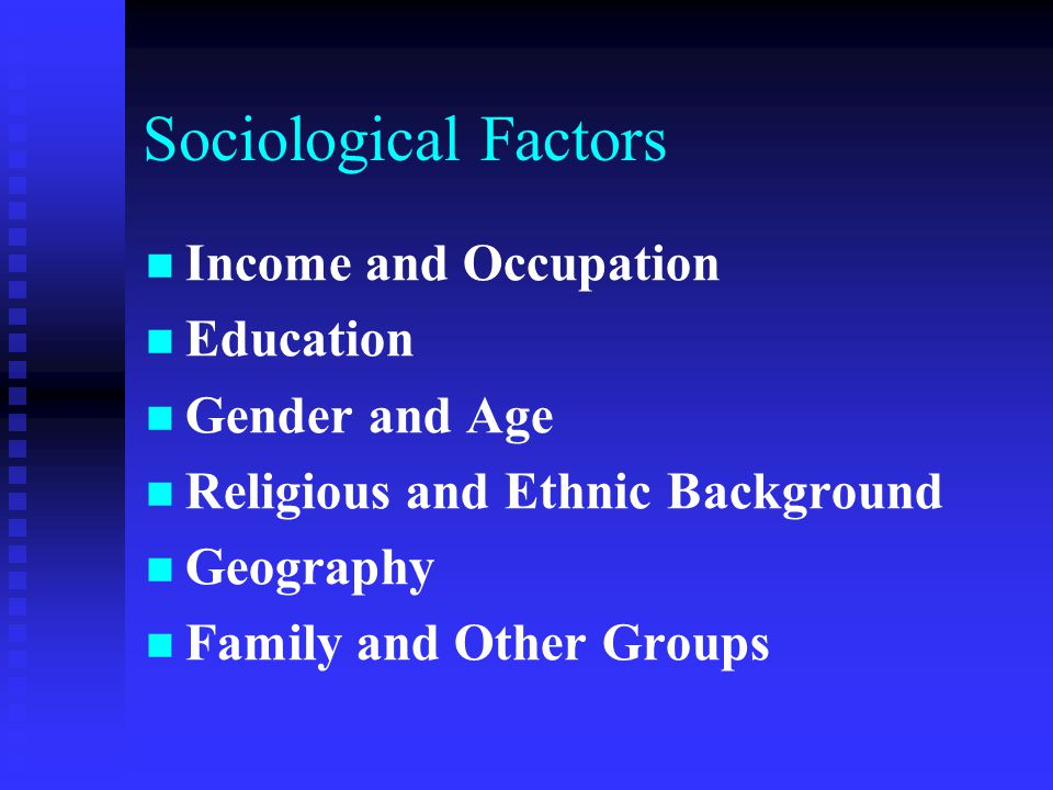 Sociological Factors Income and Occupation Education Gender and Age