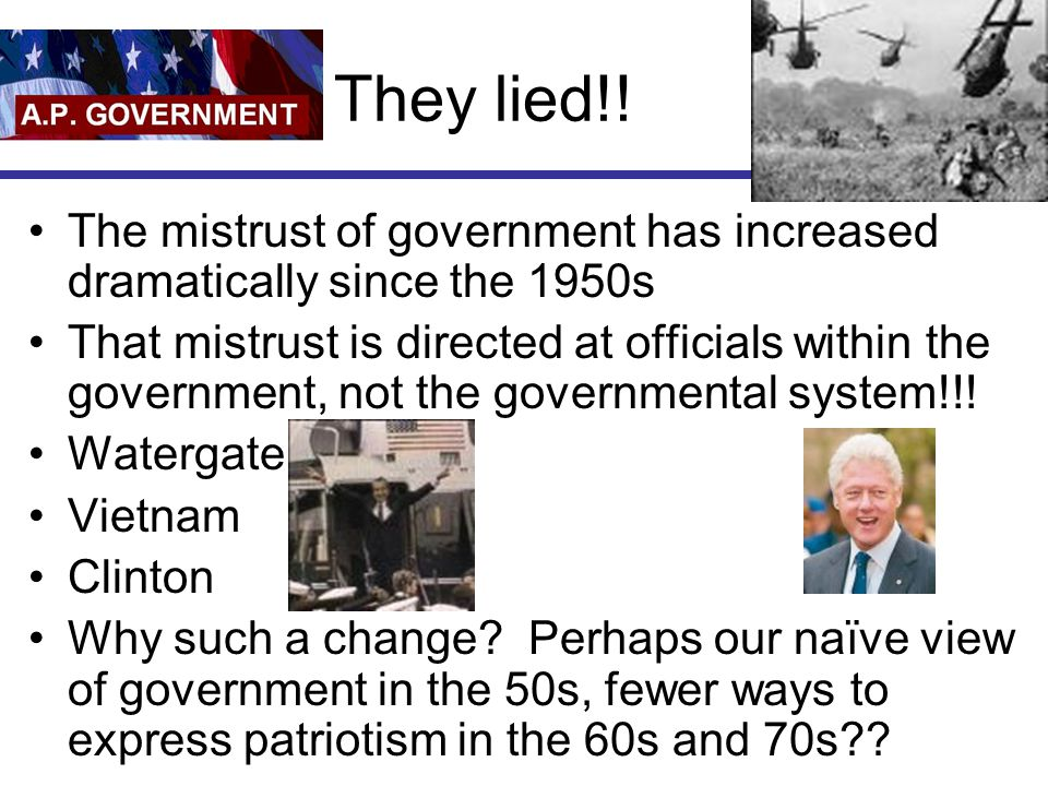 They lied!! The mistrust of government has increased dramatically since the 1950s.
