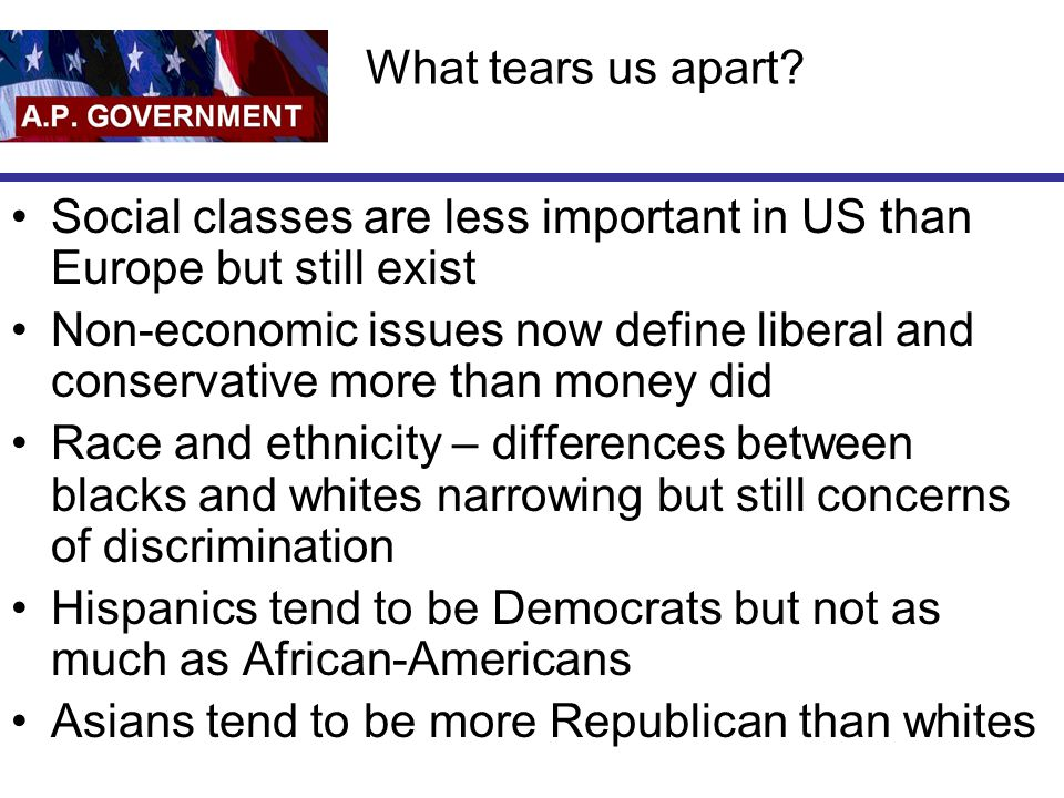 What tears us apart Social classes are less important in US than Europe but still exist.