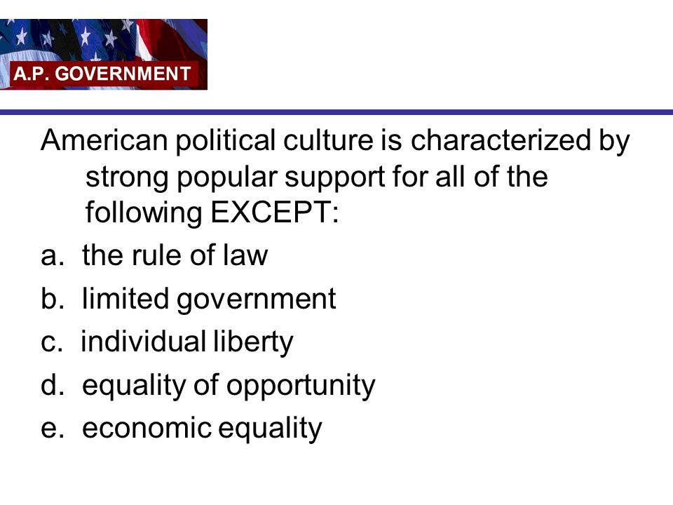 American political culture is characterized by strong popular support for all of the following EXCEPT: