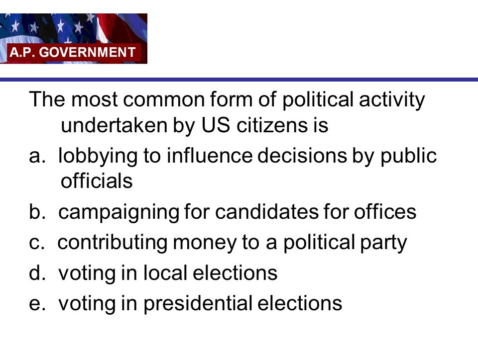 The most common form of political activity undertaken by US citizens is