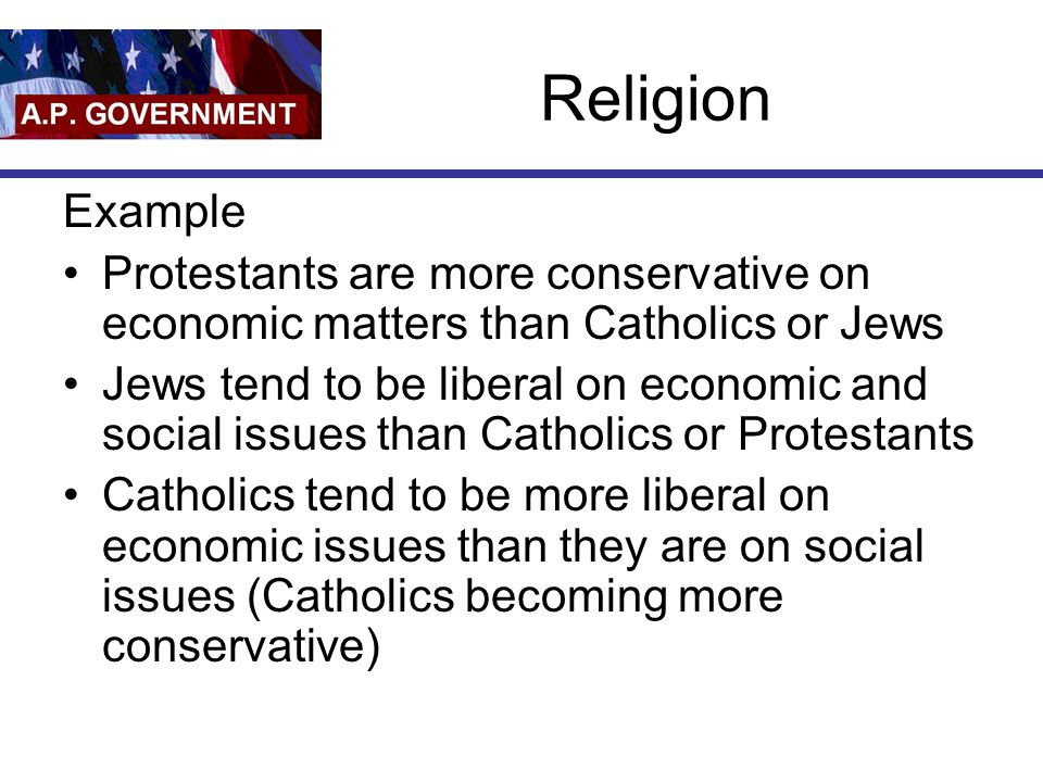 Religion Example. Protestants are more conservative on economic matters than Catholics or Jews.