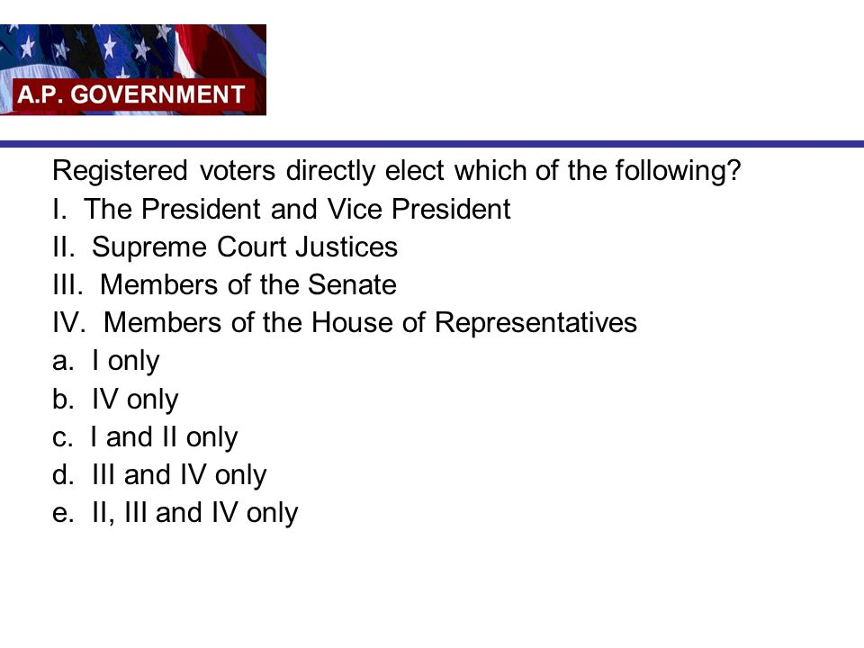 Registered voters directly elect which of the following