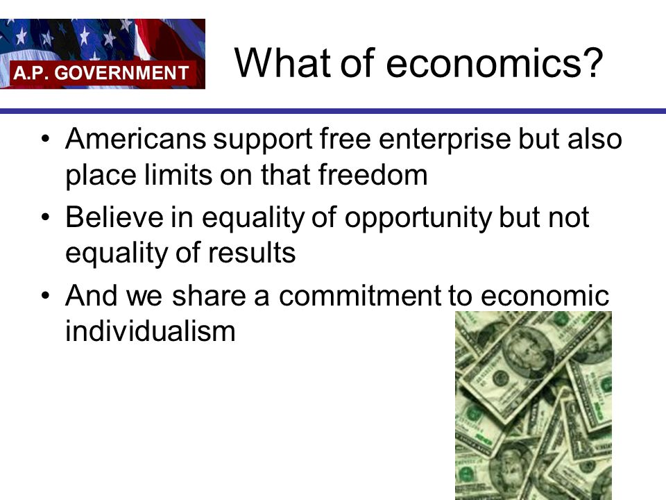 What of economics Americans support free enterprise but also place limits on that freedom.
