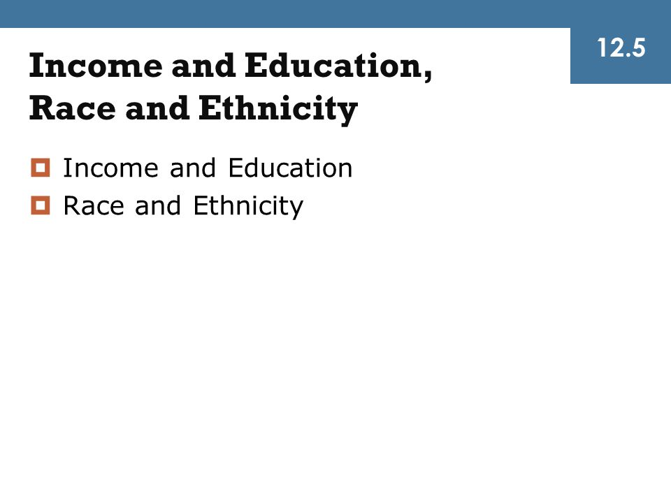 Income and Education, Race and Ethnicity