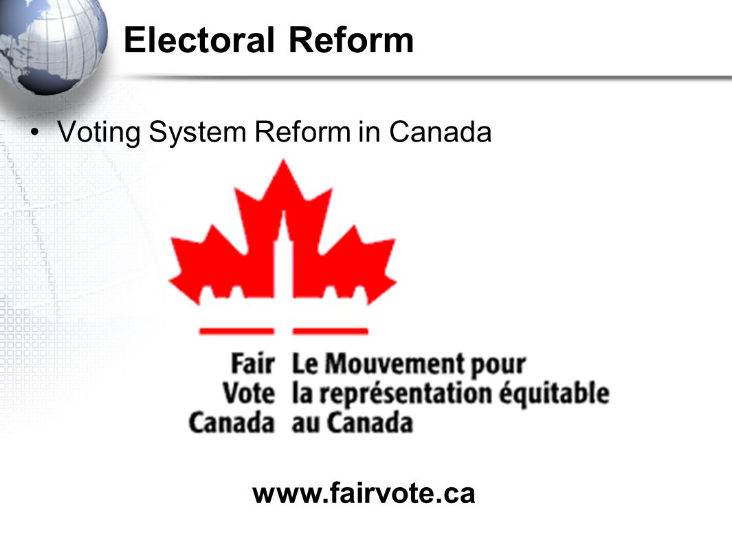 Electoral Reform Voting System Reform in Canada www.fairvote.ca