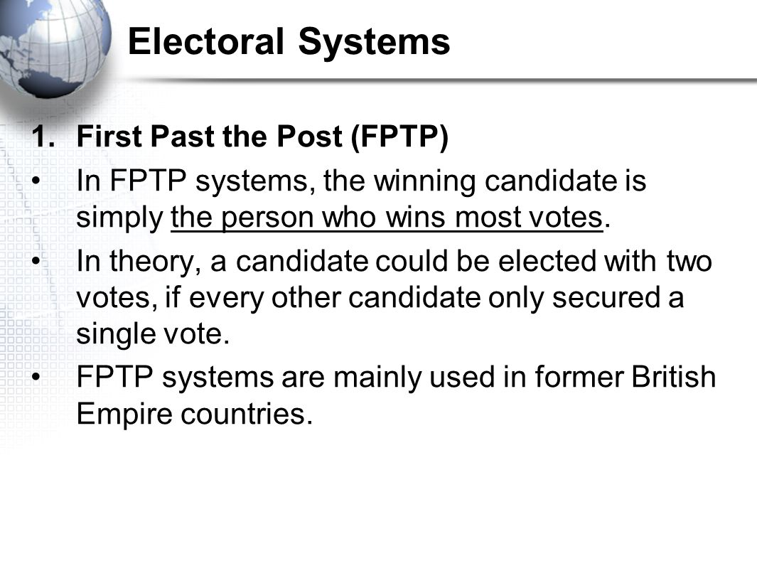 Electoral Systems First Past the Post (FPTP)