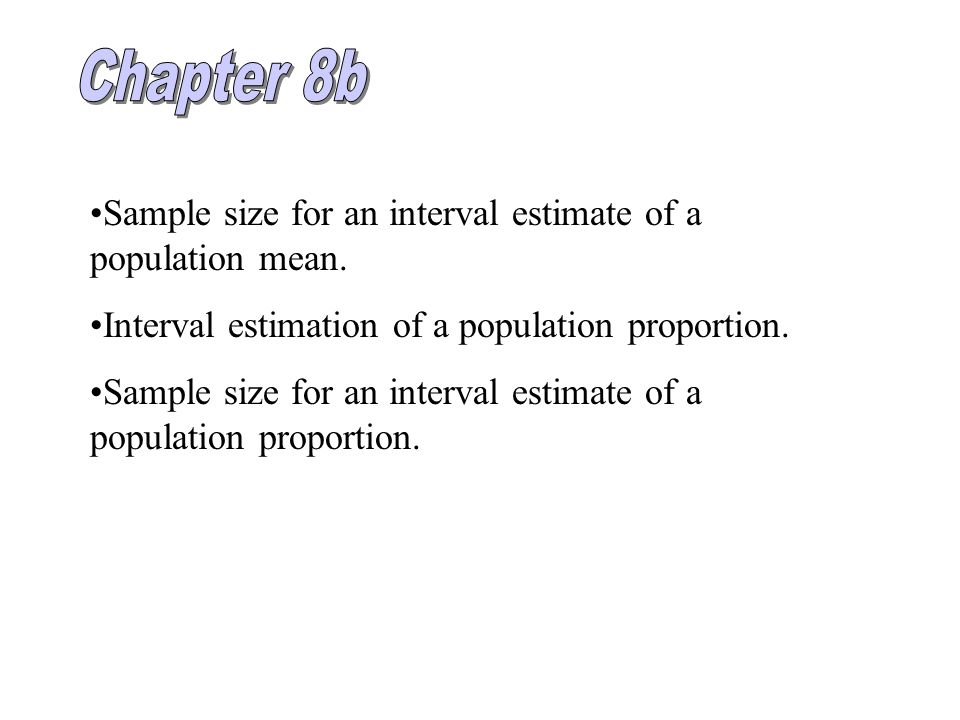 Chapter 8b Sample size for an interval estimate of a population mean.