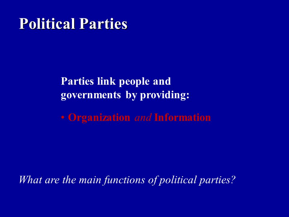 Political Parties Parties link people and governments by providing: