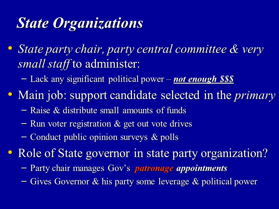 State Organizations State party chair, party central committee & very small staff to administer: