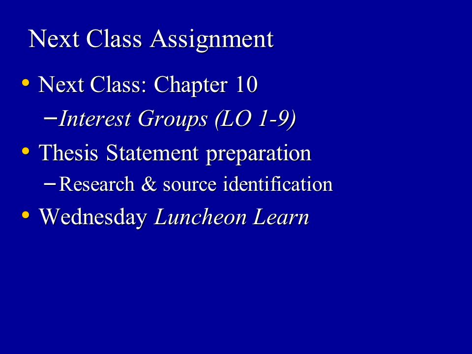 Next Class Assignment Next Class: Chapter 10 Interest Groups (LO 1-9)