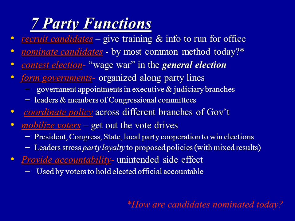 7 Party Functions recruit candidates – give training & info to run for office. nominate candidates - by most common method today *